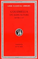 Columella: On Agriculture, Volume I, Books I-IV (Loeb Classical Library No. 361) by Columella(1941-01-01)