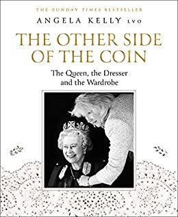 The Other Side of the Coin: The Queen, the Dresser and the Wardrobe (English Edition) van [Angela Kelly]