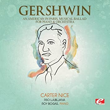 Gershwin: An American in Paris, Musical Ballad for Piano and Orchestra (Digitally Remastered)