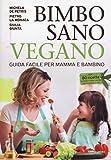 Bimbo sano vegano. Guida facile per mamma e bambino
