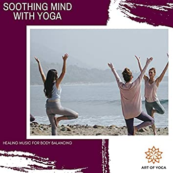 Soothing Mind With Yoga - Healing Music For Body Balancing
