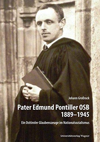 Pater Edmund Pontiller OSB 1889–1945: Ein Osttiroler Glaubenszeuge im Nationalsozialismus