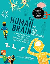 The Human Brain in 30 Seconds: 30 amazing topics for brilliant brains explained in half a minute (Kids 30 Second)