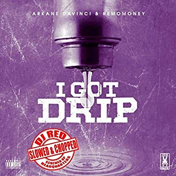 I Got Drip (Chopped & Screwed)