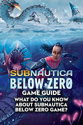 Subnautica Below Zero Game Guide: What Do You Know About Subnautica Below Zero Game?: Discover A Magical Subnautica Below Zero Game And Details Guide (English Edition)