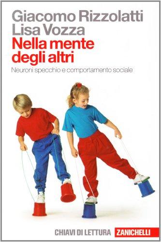 Nella mente degli altri. Neuroni specchio e comportamento sociale