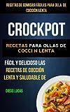 Crockpot: Recetas de Comidas fáciles para Olla de cocción lenta: Recetas para ollas de cocción lenta (Slow cooker): Fácil Y Delicioso Las Recetas De Cocción Lenta Y Saludable De