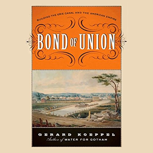 Bond of Union     Building the Erie Canal and the American Empire              By:                                                                                                                                 Gerard Koeppel                               Narrated by:                                                                                                                                 Dennis Stone                      Length: 17 hrs and 20 mins     35 ratings     Overall 3.3