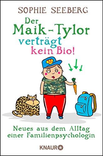 Der Maik-Tylor verträgt kein Bio: Neues aus dem Alltag einer Familienpsychologin