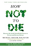 How Not to Die: Discover the Foods Scientifically Proven to Prevent and Reverse Disease Hardcover – December 8, 2015 by M.D. Michael Greger MD (Author), Gene Stone (Author)