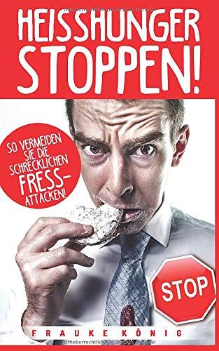 Heißhunger stoppen!: So vermeidest du die schrecklichen Fressattacken! (Abnehmen ohne Hunger, Band 1)