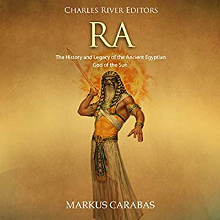 Ra: The History and Legacy of the Ancient Egyptian God of the Sun audiobook cover art