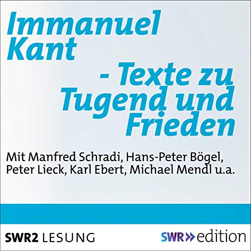 Immanuel Kant - Texte zu Tugend und Frieden                   By:                                                                                                                                 Immanuel Kant                               Narrated by:                                                                                                                                 Manfred Schradi,                                                                                        Günther Scholz,                                                                                        Egon Clauder,                   and others                 Length: 44 mins     Not rated yet     Overall 0.0