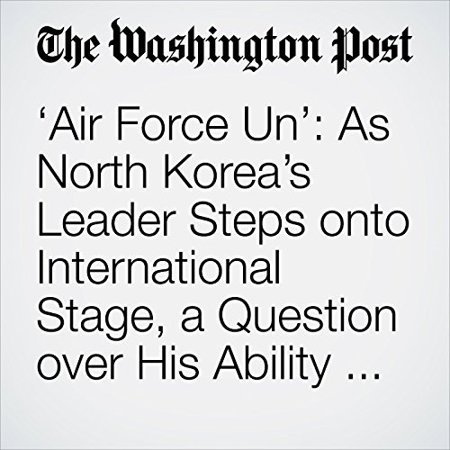 'Air Force Un': As North Korea's Leader Steps onto International Stage, a Question over His Ability to Fly copertina