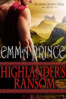 Highlander's Ransom (The Sinclair Brothers Trilogy, Book 1) by [Emma Prince]