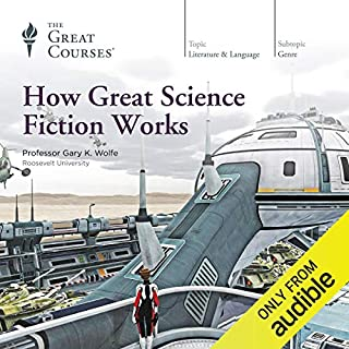 How Great Science Fiction Works                   By:                                                                                                                                 Gary K. Wolfe,                                                                                        The Great Courses                               Narrated by:                                                                                                                                 Gary K. Wolfe                      Length: 12 hrs and 31 mins     1,808 ratings     Overall 4.4