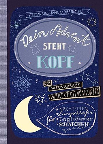 Dein Advent steht Kopf 2: Der superschräge Wartezeitverkürzer für Nachteulen, Langschläfer, Tagträumer, Schäfchenzähler