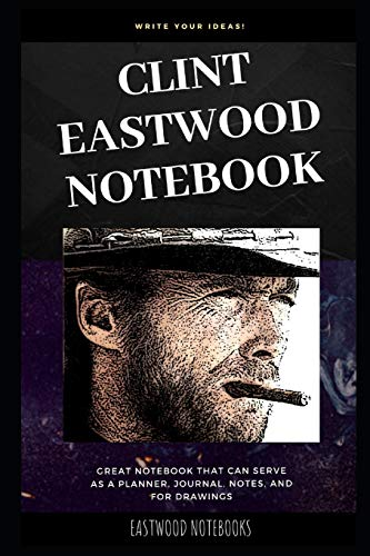 Clint Eastwood Notebook: Great Notebook for School or as a Diary, Lined With More than 100 Pages. Notebook that can serve as a Planner, Journal, ... Drawings. (Clint Eastwood Notebooks, Band 0)