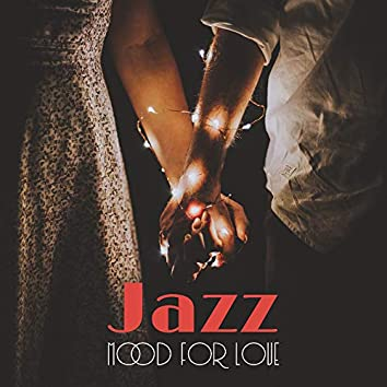 Jazz Mood for Love: 2019 Sensual Smooth Jazz Music for Couples Who Want to Spend Romantic Time Together, Sensual Dinner Together, Erotic Massage & Hot Night in Bedroom