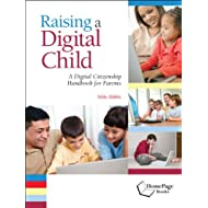 Raising a Digital Child: A Digital Citizenship Handbook for Parents