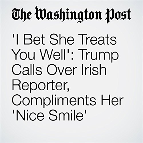 'I Bet She Treats You Well': Trump Calls Over Irish Reporter, Compliments Her 'Nice Smile' copertina