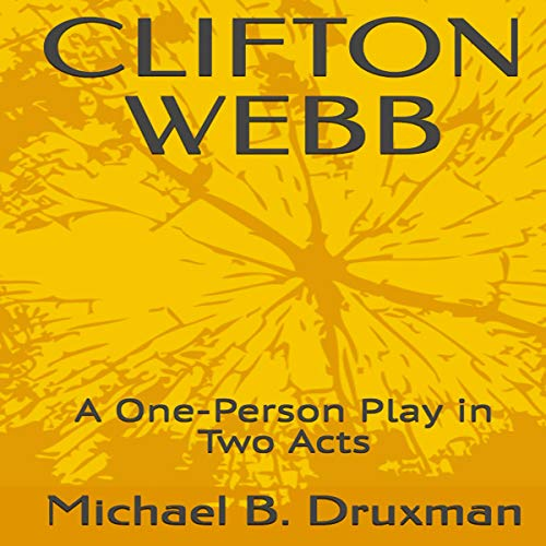 Clifton Webb: A One-Person Play in Two Acts audiobook cover art