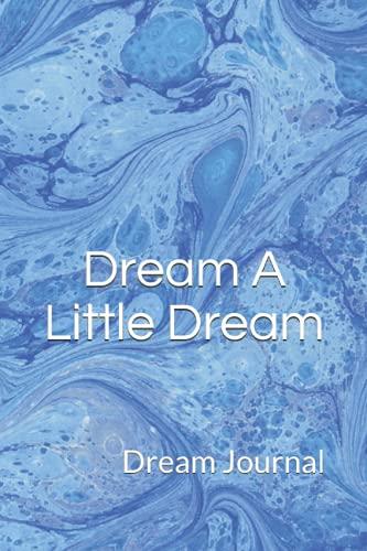 Dream A Little Dream: Journal