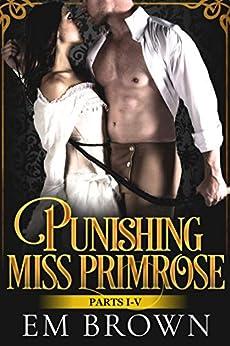 Punishing Miss Primrose, Parts I - V: A Wickedly Hot Historical Romance (Red Chrysanthemum Boxset Book 1) by [Em Brown, Valerie Tibbs, Jenn Leblanc]