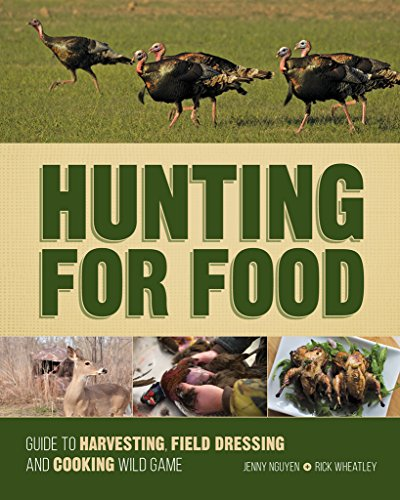 Hunting For Food: Guide to Harvesting, Field Dressing and Cooking Wild Game by [Jenny Nguyen, Rick Wheatley]