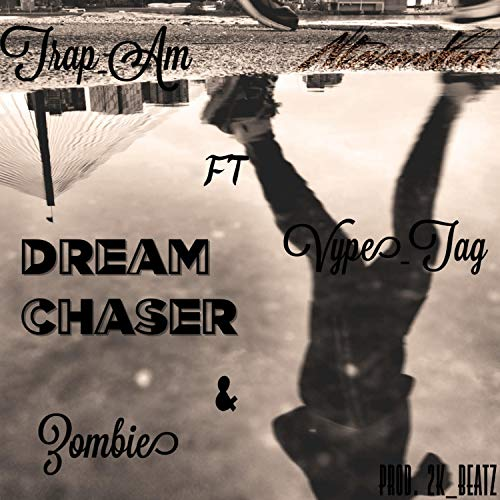 Dream Chaser (feat. Zombie & Vype_tag)
