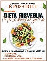 Dieta Risveglia Metabolismo: Bruciare Calorie Mangiando È Possibile! Riattiva il Tuo Metabolismo in 7 Semplici Mosse! Ben 150 Ricette, 25 Consigli Utili + Un Piano Alimentare di 4 Settimane
