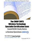 The CWNP CWTS Wireless Technology Specialist Certification Exam ExamFOCUS Study Notes & Review Questions 2013