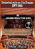 orchestral suite by johann sebastian bach (orchestral suite no. 3 in d major, complete score): orchestral suite no. 3 in d major, bwv 1068 (english edition)