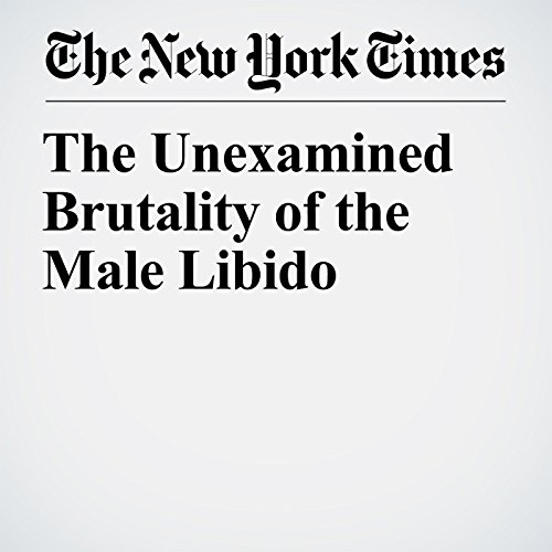 The Unexamined Brutality of the Male Libido copertina