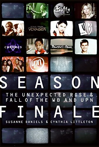 Season Finale: The Unexpected Rise and Fall of the WB and UPN