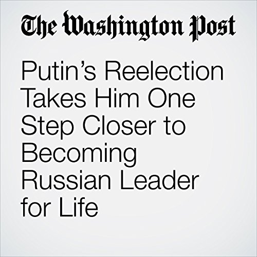 Putin's Reelection Takes Him One Step Closer to Becoming Russian Leader for Life copertina