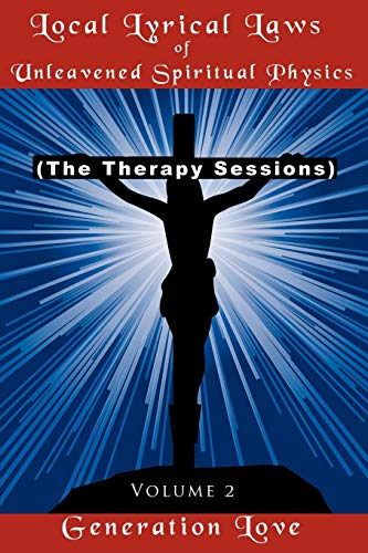 Local Lyrical Laws of Unleavened Spiritual Physics: (The Therapy Sessions) Volume 2