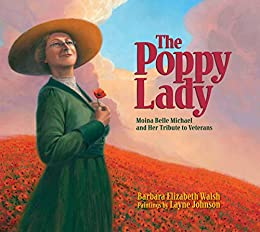 The Poppy Lady: Moina Belle Michael and Her Tribute to Veterans by [Barbara E. Walsh, Layne Johnson]
