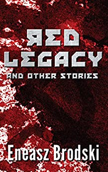Red Legacy and Other Stories by [Eneasz Brodski]