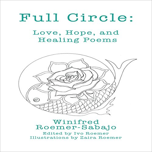 Full Circle      Love, Hope, and Healing Poems              By:                                                                                                                                 Winifred Roemer-Sabajo                               Narrated by:                                                                                                                                 Melanie Taylor                      Length: 55 mins     Not rated yet     Overall 0.0