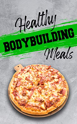 Healthy Bodybuilding Meals Easy Bodybuilding Recipes Hight In Protein Cookbook Ebook Anouar Yahi Amazon Co Uk Kindle Store