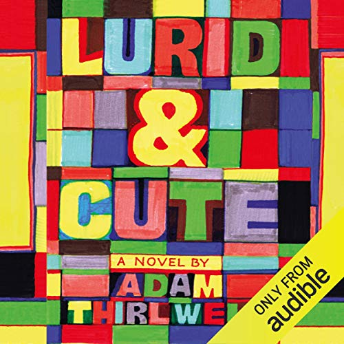 Lurid & Cute                   By:                                                                                                                                 Adam Thirlwell                               Narrated by:                                                                                                                                 John Banks                      Length: 9 hrs and 4 mins     Not rated yet     Overall 0.0