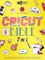 Cricut Bible [7 in 1]: How to Handle It - Design Space Hacking - 150+ Illustrated Project Ideas [40 for Beginners, 20 Intermediate, 5 Advanced, 40 Special Occasions, 50 Kids] - Sell Your Masterpieces (The Diy-Namic)