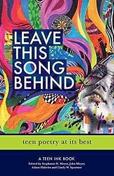 Leave This Song Behind: Teen Poetry at Its Best (Teen Ink) by [Adam Halwitz, John Meyer, Stephanie Meyer]