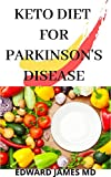 KETO DIET FOR PARKINSON'S DISEASE: The Comprehensive and Detailed Guide To The Treatment of Parkinson's Disease With Keto Diet (English Edition)