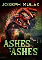Ashes to Ashes: Premium Hardcover Edition