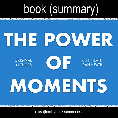Summary of The Power of Moments by Chip Heath and Dan Heath audiobook cover art