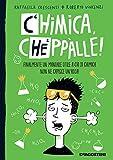 Chimica, cheppàlle!: Finalmente un manuale utile a chi di chimica non ne capisce un'acca!