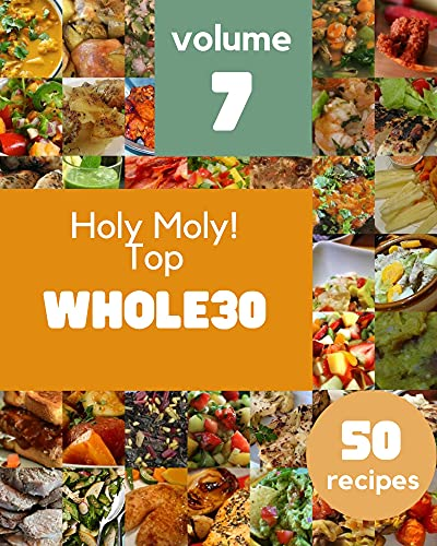 Holy Moly! Top 50 Whole30 Recipes Volume 7: Whole30 Cookbook - Where Passion for Cooking Begins (English Edition)