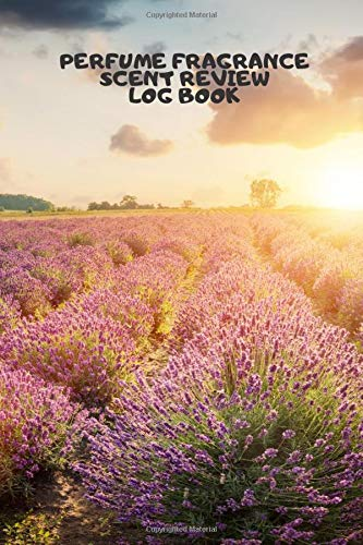 Perfume Fragrance Scent Review Log Book: Fragrance Review Workbook, Concentrated Perfume Oils, Fragrant Aromatherapy, Signature Scents, Cologne, Black ... Women, Adults, (Perfumes and Fragrance Oils)
